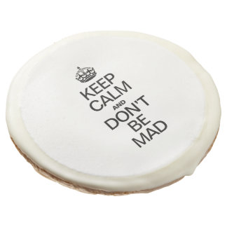 KEEP CALM AND DONT BE MAD SUGAR COOKIE