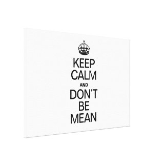 KEEP CALM AND DONT BE MEAN STRETCHED CANVAS PRINT