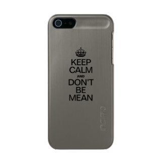 KEEP CALM AND DONT BE MEAN INCIPIO FEATHER® SHINE iPhone 5 CASE