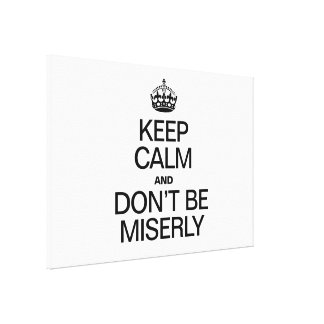 KEEP CALM AND DONT BE MISERLY CANVAS PRINTS