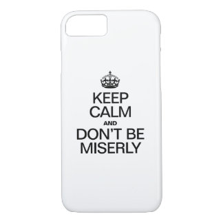 KEEP CALM AND DONT BE MISERLY iPhone 8/7 CASE