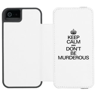 KEEP CALM AND DONT BE MURDEROUS INCIPIO WATSON™ iPhone 5 WALLET CASE