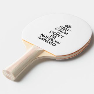 KEEP CALM AND DONT BE NARROW MINDED Ping-Pong PADDLE
