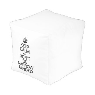 KEEP CALM AND DONT BE NARROW MINDED CUBE POUF