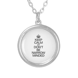 KEEP CALM AND DONT BE NARROW MINDED ROUND PENDANT NECKLACE