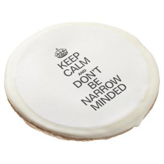 KEEP CALM AND DONT BE NARROW MINDED SUGAR COOKIE