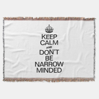 KEEP CALM AND DONT BE NARROW MINDED THROW