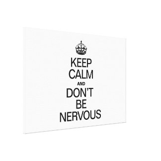 KEEP CALM AND DON'T BE NERVOUS GALLERY WRAPPED CANVAS