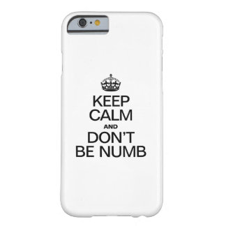 KEEP CALM AND DONT BE NUMB BARELY THERE iPhone 6 CASE