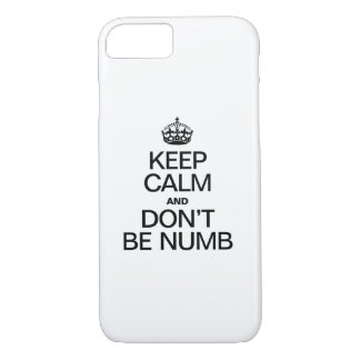 KEEP CALM AND DONT BE NUMB iPhone 7 CASE
