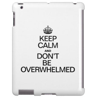 KEEP CALM AND DONT BE OVERWHELMED