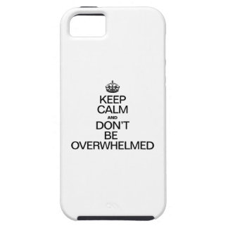 KEEP CALM AND DONT BE OVERWHELMED iPhone 5 COVER