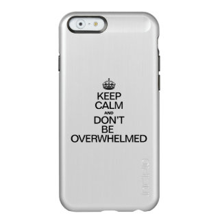 KEEP CALM AND DONT BE OVERWHELMED INCIPIO FEATHER® SHINE iPhone 6 CASE
