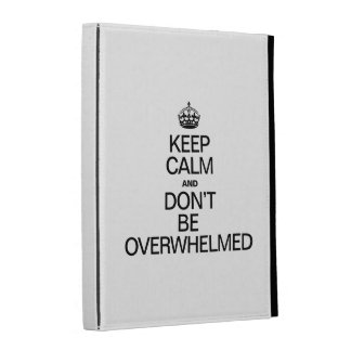 KEEP CALM AND DONT BE OVERWHELMED iPad CASES