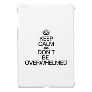 KEEP CALM AND DONT BE OVERWHELMED iPad MINI CASES