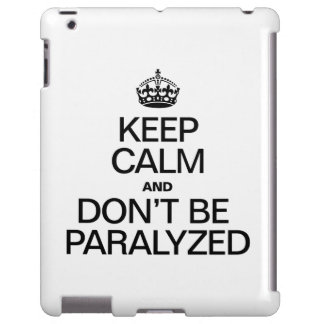 KEEP CALM AND DON'T BE PARALYZED