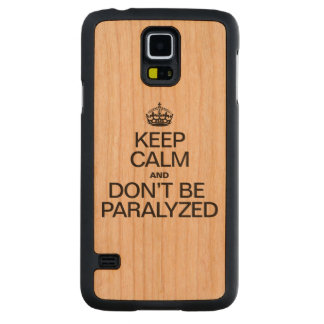 KEEP CALM AND DON'T BE PARALYZED CARVED® CHERRY GALAXY S5 CASE