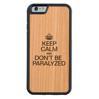 KEEP CALM AND DON'T BE PARALYZED CARVED® CHERRY iPhone 6 BUMPER