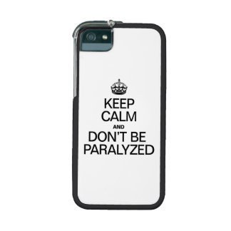 KEEP CALM AND DON'T BE PARALYZED CASE FOR iPhone 5
