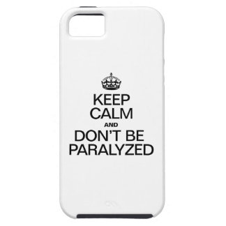 KEEP CALM AND DON'T BE PARALYZED iPhone 5 COVER