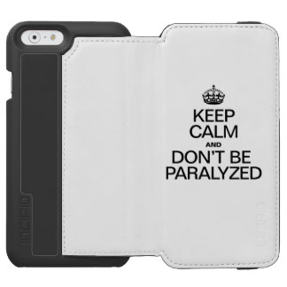 KEEP CALM AND DON'T BE PARALYZED INCIPIO WATSON™ iPhone 6 WALLET CASE