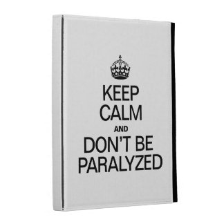 KEEP CALM AND DON'T BE PARALYZED iPad FOLIO COVER