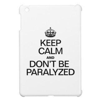 KEEP CALM AND DON'T BE PARALYZED iPad MINI CASE