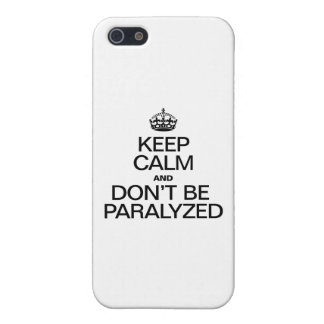 KEEP CALM AND DON'T BE PARALYZED iPhone 5 CASES