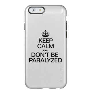 KEEP CALM AND DON'T BE PARALYZED INCIPIO FEATHER® SHINE iPhone 6 CASE