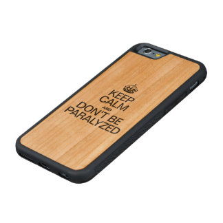 KEEP CALM AND DON'T BE PARALYZED CARVED® CHERRY iPhone 6 BUMPER CASE