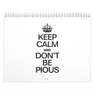 KEEP CALM AND DON'T BE PIOUS CALENDARS