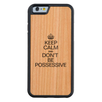 KEEP CALM AND DON'T BE POSSESSIVE CARVED® CHERRY iPhone 6 BUMPER CASE