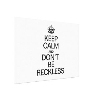KEEP CALM AND DON'T BE RECKLESS CANVAS PRINTS