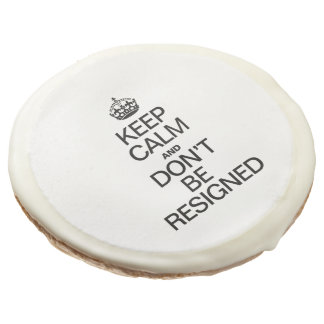 KEEP CALM AND DONT BE RESIGNED SUGAR COOKIE