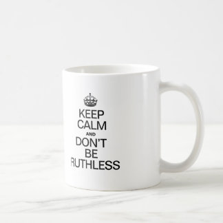 KEEP CALM AND DONT BE RUTHLESS COFFEE MUGS