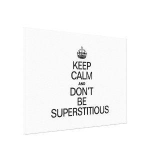 KEEP CALM AND DON'T BE SUPERSTITIOUS STRETCHED CANVAS PRINT