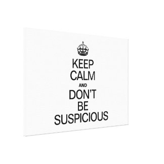 KEEP CALM AND DON'T BE SUSPICIOUS STRETCHED CANVAS PRINT