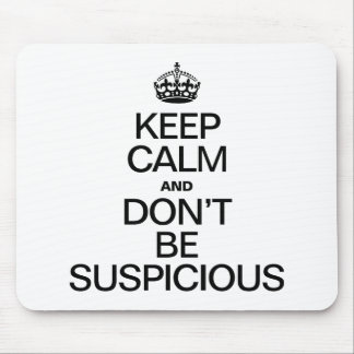 KEEP CALM AND DON'T BE SUSPICIOUS MOUSE PADS
