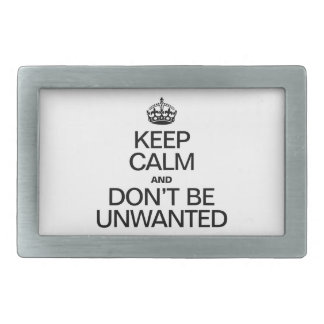 KEEP CALM AND DON'T BE UNWANTED RECTANGULAR BELT BUCKLES