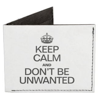 KEEP CALM AND DON'T BE UNWANTED BILLFOLD WALLET