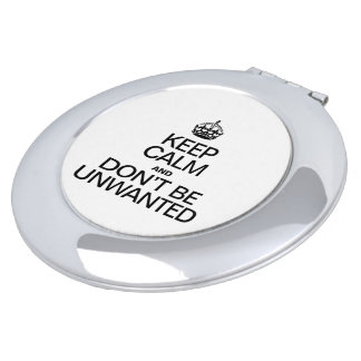 KEEP CALM AND DON'T BE UNWANTED COMPACT MIRRORS
