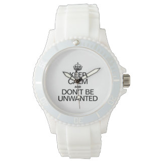 KEEP CALM AND DON'T BE UNWANTED WRISTWATCHES