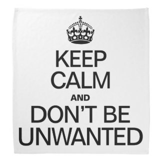 KEEP CALM AND DON'T BE UNWANTED BANDANA