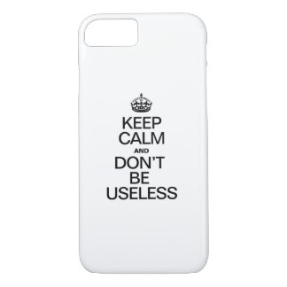 KEEP CALM AND DONT BE USELESS iPhone 8/7 CASE