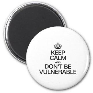KEEP CALM AND DON'T BE VULNERABLE REFRIGERATOR MAGNET