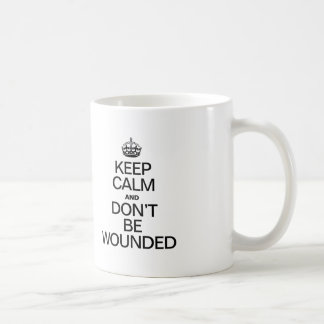 keep_calm_and_dont_be_wounded_coffee_mug