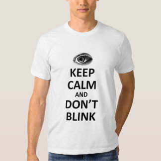 Keep calm and don't blink t shirt