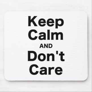Keep Calm and Dont Care Mouse Pad