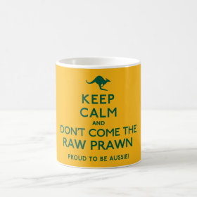 Keep Calm and Don't Come the Raw Prawn Australian Coffee Mug