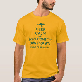 Keep Calm And Don't Come The Raw Prawn T-Shirt